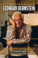 On The Road And Off The Record With Leonard Bernstein My Years with the Exasperating Genius by Charlie Harmon