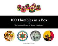 100 Thimbles in a Box The Spirit and Beauty of Korean Handicrafts by Debbi Kent, Joan Suwalsky