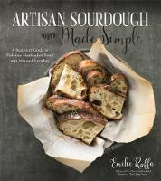 Artisan Sourdough Made Simple A Beginner's Guide to Delicious Handcrafted Bread with Minimal Kneading by Emilie Raffa
