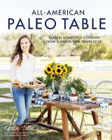 All-American Paleo Table Classic Homestyle Cooking from a Grain-Free Perspective by Caroline Potter