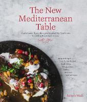 The New Mediterranean Table Modern and Rustic Recipes Inspired by Traditions Spanning Three Continents by Sameh Wadi