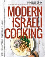 Modern Israeli Cooking 100 New Recipes for Traditional Classics by Danielle Oron