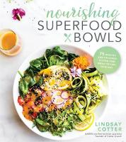 Nourishing Superfood Bowls 75 Healthy and Delicious Gluten-Free Meals to Fuel Your Day by Lindsay Cotter