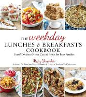 The Weekday Lunches & Breakfasts Cookbook Easy & Delicious Home-Cooked Meals for Busy Families by Mary Younkin