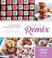 Cookie Remix An Incredible Collection of Treats Inspired by Sodas, Candies, Ice Creams, Donuts and More by Megan Porta