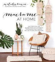 Macrame at Home Add Boho-Chic Charm to Every Room with 20 Projects for Stunning Plant Hangers, Wall Art, Pillows and More by Natalie Ranae