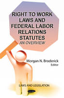 Right to Work Laws & Federal Labor Relations Statutes An Overview by Morgan N. Broderick