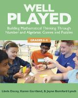 Well Played Building Mathematical Thinking Through Number and Alegebraic Games and Puzzles, Grades 6-8 by Linda Dacey, Karen Gartland, Jayne Bamford Lynch, Kassia Omuhundro Wedekind