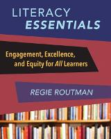 Literacy Essentials Engagement, Excellence and Equity for All Learners by Regie Routman
