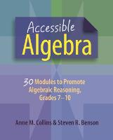 Accessible Algebra 30 Modules to Promote Algebraic Reasoning, Grades 7-10 by Anne M. Collins