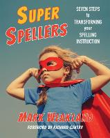 Super Spellers Seven Steps to Transofmring Your Spelling Instruction by Mark Weakland, Richard Gentry