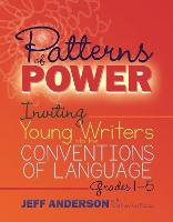 Patterns of Power Inviting Young Writers into the Conventions of Language, Grades 1-5 by Jeff Anderson, Whitney La Rocca