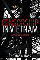 Censorship in Vietnam Brave New World by Thomas A. Bass