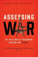 Assessing War The Challenge of Measuring Success and Failure by George W. Casey