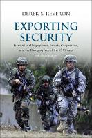 Exporting Security International Engagement, Security Cooperation, and the Changing Face of the US Military by Derek S. Reveron