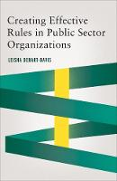 Creating Effective Rules in Public Sector Organizations by Leisha DeHart-Davis