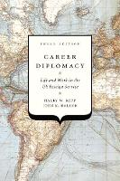 Career Diplomacy Life and Work in the US Foreign Service, Third Edition by Harry W. Kopp, John K. Naland