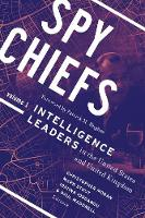 Spy Chiefs: Volume 1 Intelligence Leaders in the United States and United Kingdom by Christopher Moran