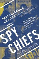 Spy Chiefs: Volume 2 Intelligence Leaders in Europe, the Middle East, and Asia by Paul Maddrell