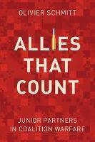 Allies That Count Junior Partners in Coalition Warfare by Olivier Schmitt, Jean-Baptiste Jeangene Vilmer