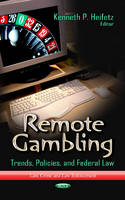 Remote Gambling Trends, Policies & Federal Law by Kenneth P. Heifetz