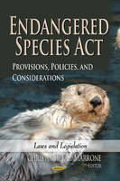 Endangered Species Act Provisions, Policies & Considerations by Christopher C. Marrone