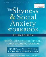 The Shyness and Social Anxiety Workbook, 3rd Edition Proven, Step-by-Step Techniques for Overcoming Your Fear by Martin M. Antony, Richard P. Swinson