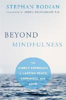 Beyond Mindfulness The Direct Approach to Lasting Peace, Happiness, and Love by Stephen Bodian, John J. Prendergast