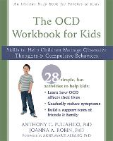The OCD Workbook for Kids Skills to Help Children Manage Obsessive Thoughts and Compulsive Behaviors by Anthony C., PhD Puliafico, Joanna A., PhD Robin