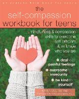 The Self-Compassion Workbook for Teens Mindfulness and Compassion Skills to Overcome Self-Criticism and Embrace Who You Are by Karen Bluth, Kristin Neff