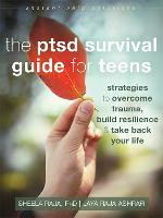 The PTSD Survival Guide for Teens Strategies to Overcome Trauma, Build Resilience, and Take Back Your Life by Sheela Raja