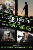 Soldier of Fortune Magazine Guide to Super Snipers by Robert K. Brown