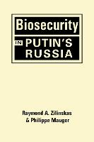 Biosecurity in Putin's Russia by Raymond A. Zilinskas, Philippe Mauger