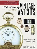 100 Years of Vintage Watches Identification and Price Guide, 2nd Edition by Dean Judy