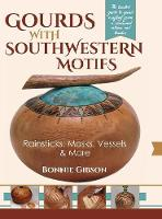 Gourds with Southwestern Motifs Rainsticks, Masks, Vessels & More by Bonnie Gibson