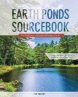 Earth Ponds Sourcebook The Pond Owner's Manual and Resource Guide by Tim Matson