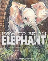 How to be an Elephant by Katherine Roy