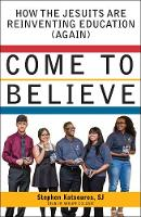Come to Believe How the Jesuits are Reinventing Education (Again) by Stephen Katsouros