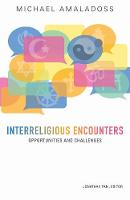 Interreligious Encounters Opportunities and Challenges by Michael Amaladoss