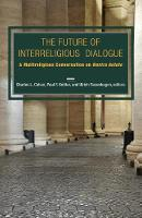 The Future of Interreligious Dialogue A Multireligious Conversation on Nostra Aetate by Charles Lloyd Cohen