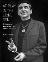 At Play in the Lions' Den A Biography and Memoir of Daniel Berrigan by Jim Forest
