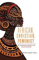 African, Christian, Feminist The Enduring Search for What Matters by Teresia Hinga