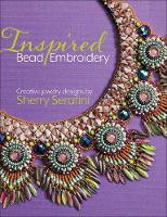 Inspired Bead Embroidery New jewelry designs by Sherry Serafini by Sherry Serafini
