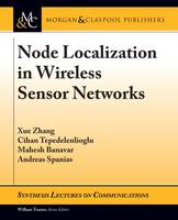 Node Localization in Wireless Sensor Networks by Xue Zhang, Cihan Tepedelenlioglu, Mahesh Banavar, Andreas Spanias