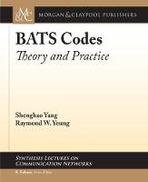 BATS Codes Theory and Practice by Shenghao Yang, Raymond W. Yeung