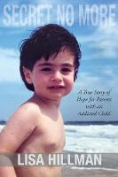 Secret No More A True Story of Hope for Parents with an Addicted Child by Lisa Hillman