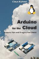 Arduino for the Cloud : Arduino Yun and Dragino Yun Shield by Claus Kuhnel