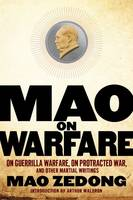 Mao on Warfare On Guerrilla Warfare, On Protracted War, and Other Martial Writings by Mao Zedong, Arthur Waldron