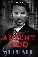 An Absent God A Cody Harper Novel by Vincent (Vincent Wilde) Wilde