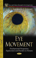 Eye Movement Developmental Perspectives, Dysfunctions and Disorders in Humans by Laurence C. Stewart